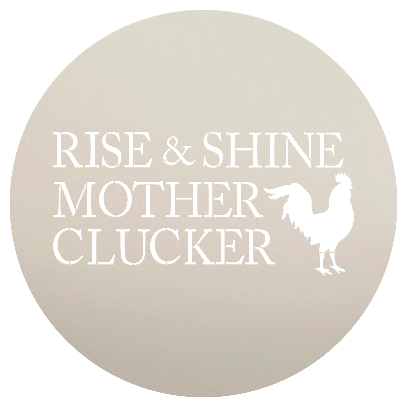 "Rise & Shine Mother Clucker Stencil by StudioR12 | Reusable Mylar Template |Country  | Chicken Coop | Funny | Hen House | DIY | 12"" Round 