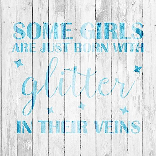 Some Girls are Just Born with Glitter in Their Veins Stencil by StudioR12 | Reusable Mylar Template | Use to Paint Wood Signs - Pallets - Pillows - T-Shirts - DIY Girl Decor - Select Size