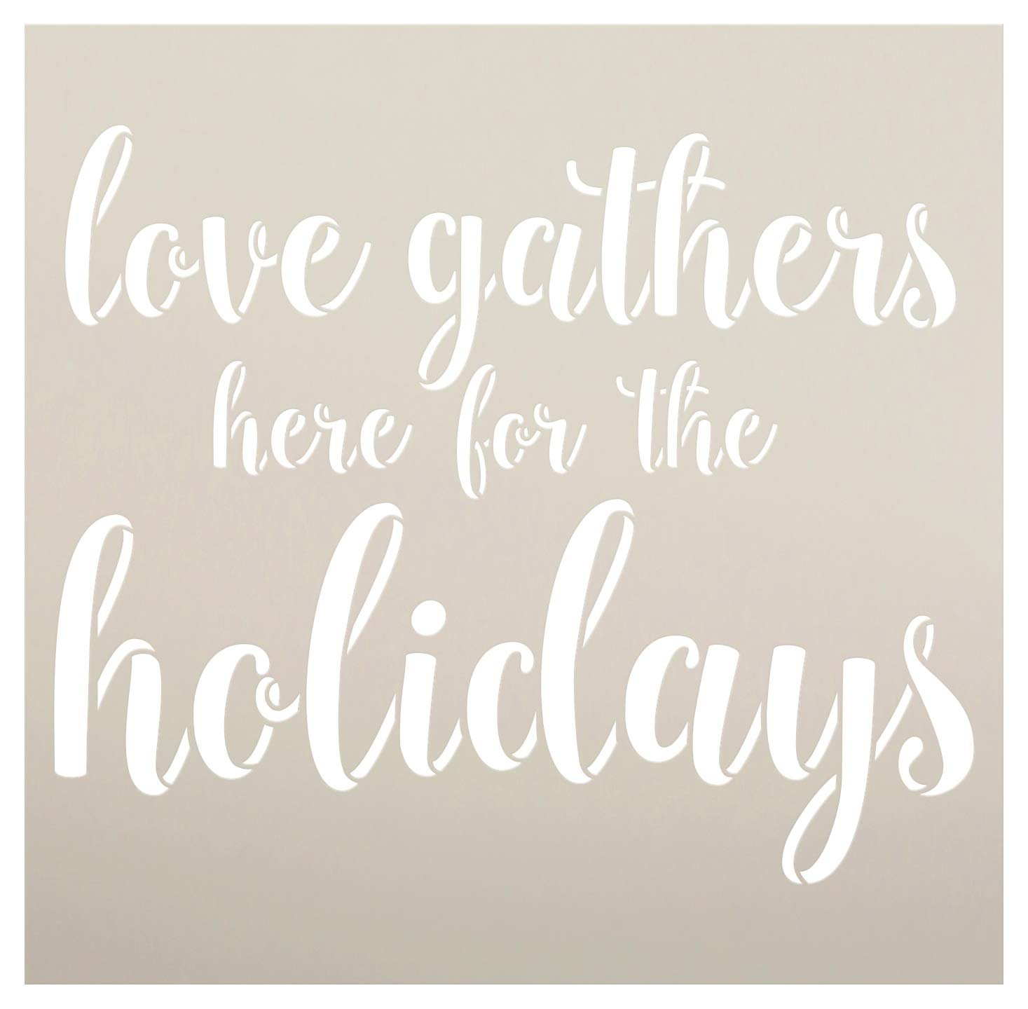 Love Gathers Here - Holidays Stencil by StudioR12 | Reusable Mylar Template | Paint Wood Sign | Craft Christmas Cursive Script Word Art | DIY Seasonal Home Decor Gift | Select Size