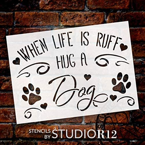 Life is Ruff - Hug a Dog Stencil by StudioR12 | DIY Pet Lover Home Decor | Craft & Paint Wood Sign | Reusable Mylar Template | Cursive Script Paw Print Gift Select Size