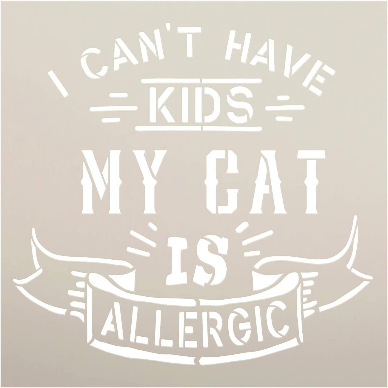 Cant Have Kids - Cat is Allergic Stencil by StudioR12 | DIY Pet Lover Home Decor Gift | Craft & Paint Wood Sign Reusable Mylar Template | Select Size