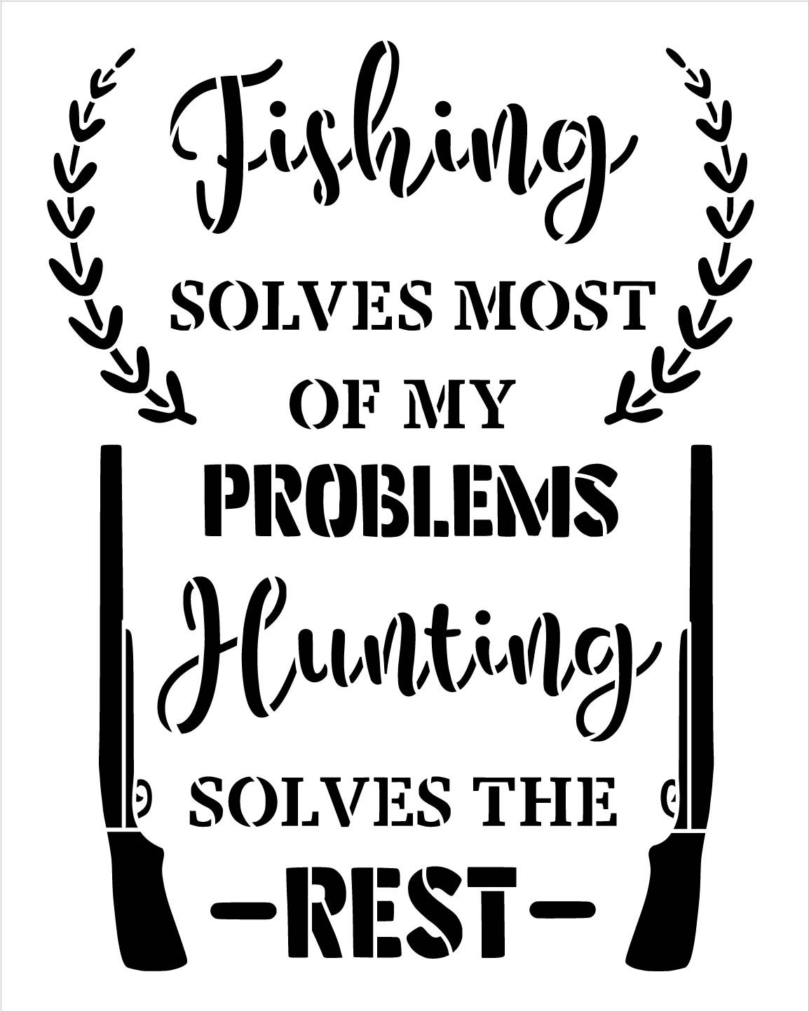 Fishing Solves Most Problems - Hunting Stencil by StudioR12 | DIY Home Decor Gift | Craft & Paint Wood Sign | Reusable Mylar Template | Select Size