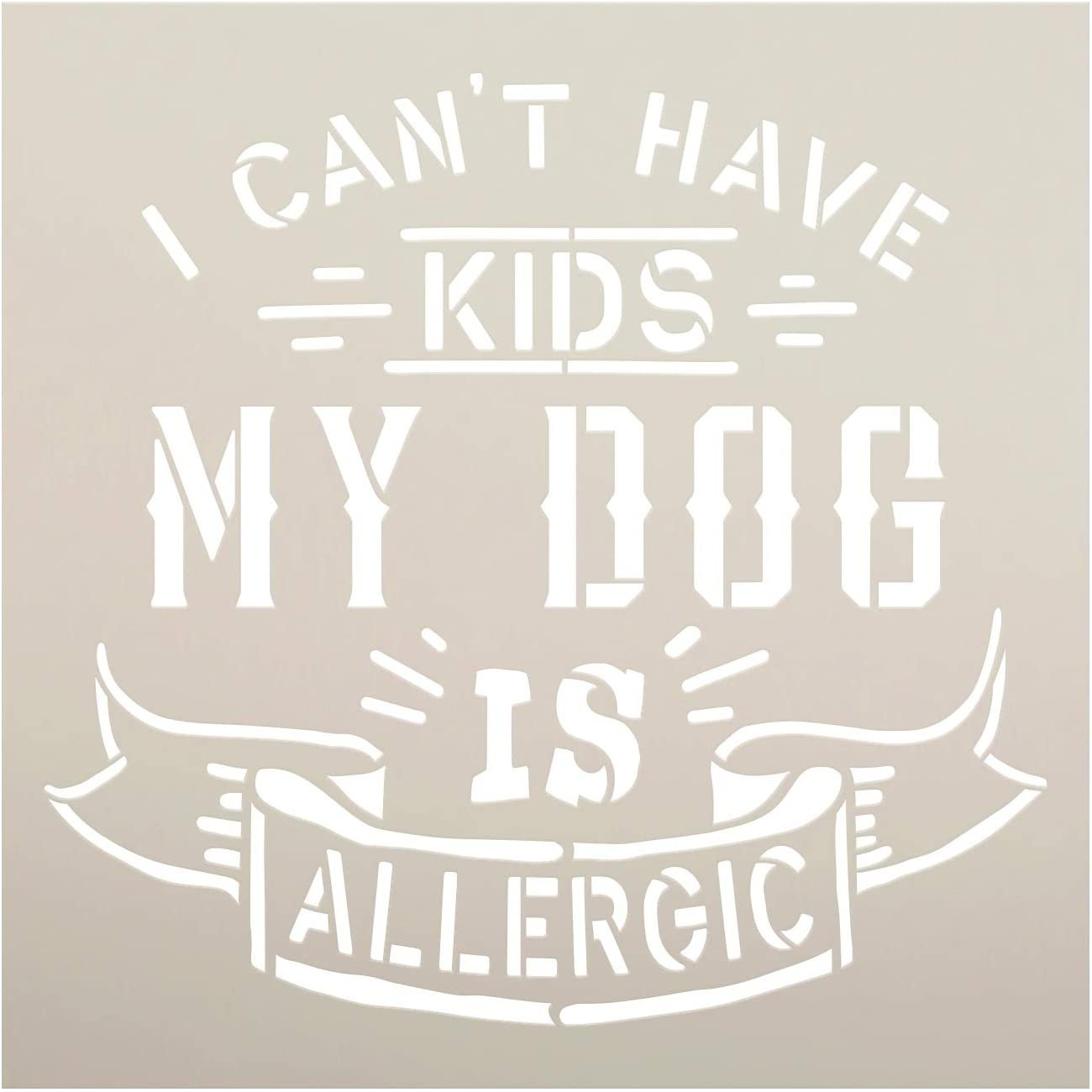 Cant Have Kids - Dog is Allergic Stencil by StudioR12 | DIY Pet Lover Home Decor Gift | Craft & Paint Wood Sign Reusable Mylar Template | Select Size
