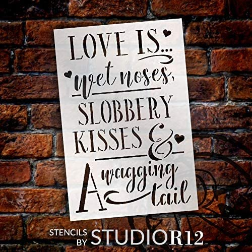 Love is Wet Nose Slobbery Kiss Wagging Tail Stencil by StudioR12 | DIY Pet Home Decor Gift | Craft Paint Wood Sign Reusable Mylar Template Select Size