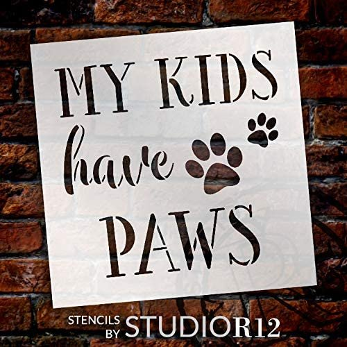 My Kids Have Paws Stencil by StudioR12 | DIY Pet Dog Cat Lover Home Decor Gift | Craft & Paint Wood Sign | Reusable Mylar Template | Select Size