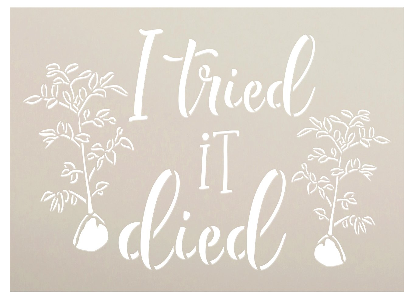 I Tried It Died Stencil by StudioR12 | DIY Garden Plant Lover Flower Tree Home Decor | Craft & Paint Wood Sign | Reusable Mylar Template | Select Size