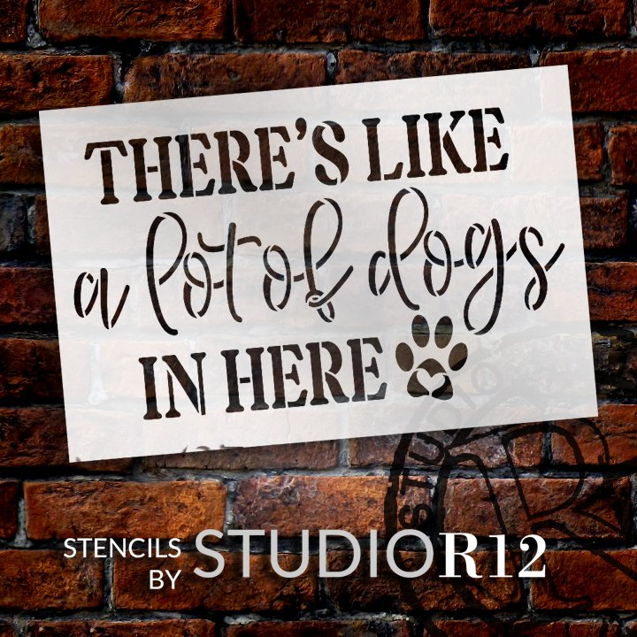 There's Like A Lot of Dogs in Here Stencil with Paw Print by StudioR12 | DIY Doormat | Craft & Paint Pet Lover Home Decor | Select Size