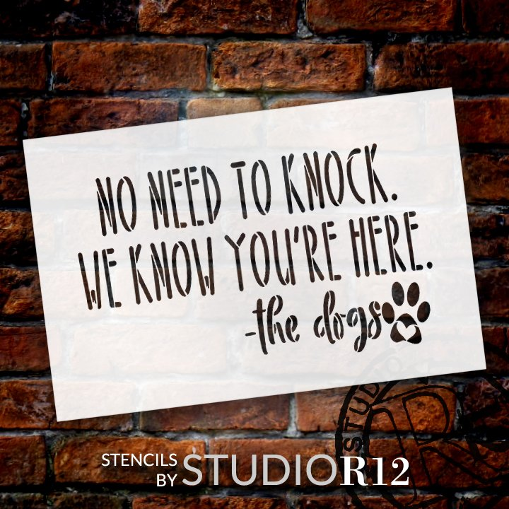 No Need to Knock Stencil by StudioR12 | The Dogs Know You're Here | DIY Doormat | Craft & Paint Pet Lover Home Decor | Select Size