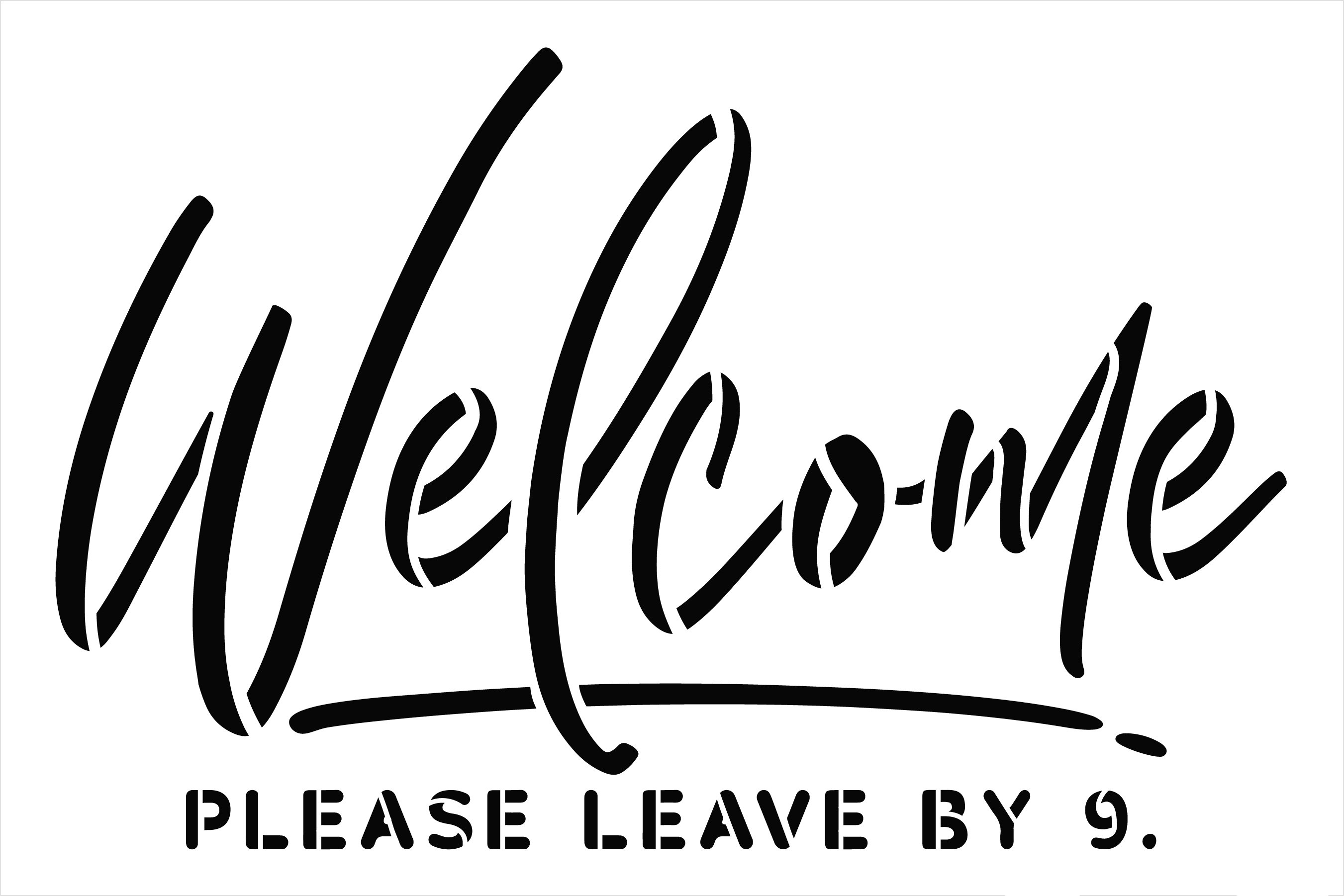 Welcome Please Leave by 9 Stencil by StudioR12   DIY Farmhouse Doormat   Craft & Paint Funny Script Word Art Home Decor   Select Size