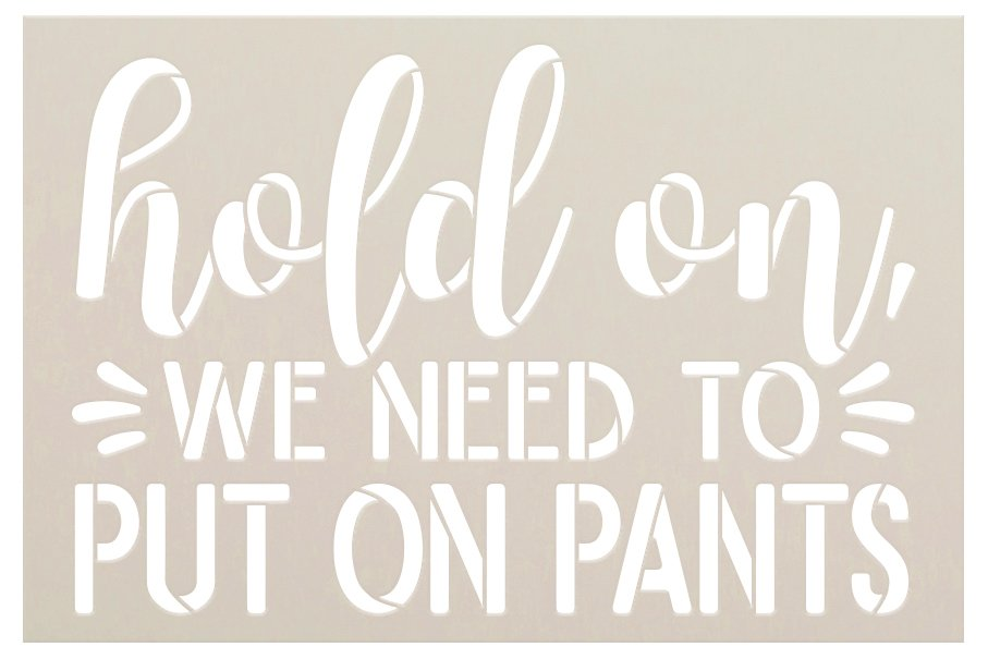 Hold On We Need to Put On Pants Stencil by StudioR12 | Craft & Paint DIY Welcome Doormat | Funny Cursive Script Word Art | Select Size