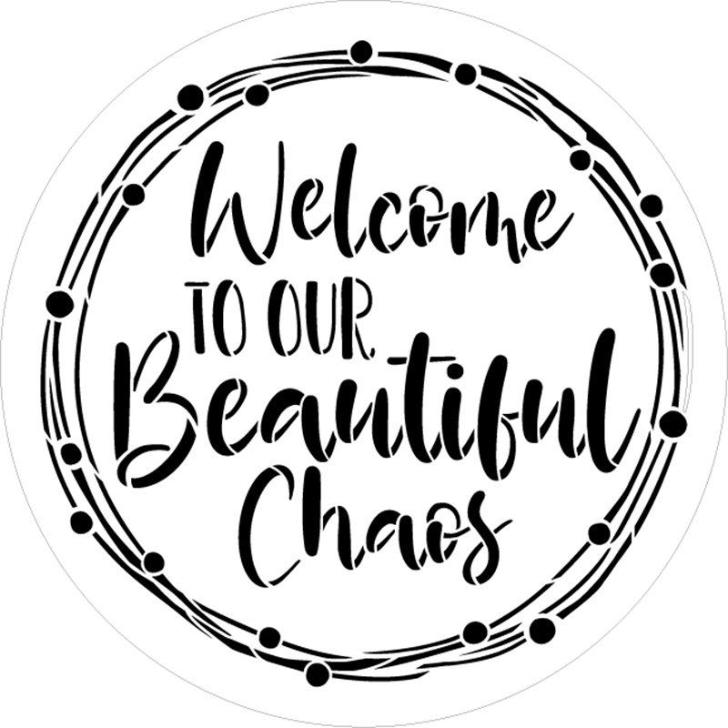 Welcome to Our Beautiful Chaos Round Stencil by StudioR12   DIY Family Farmhouse Home Decor   Craft & Paint Wood Signs   Select Size
