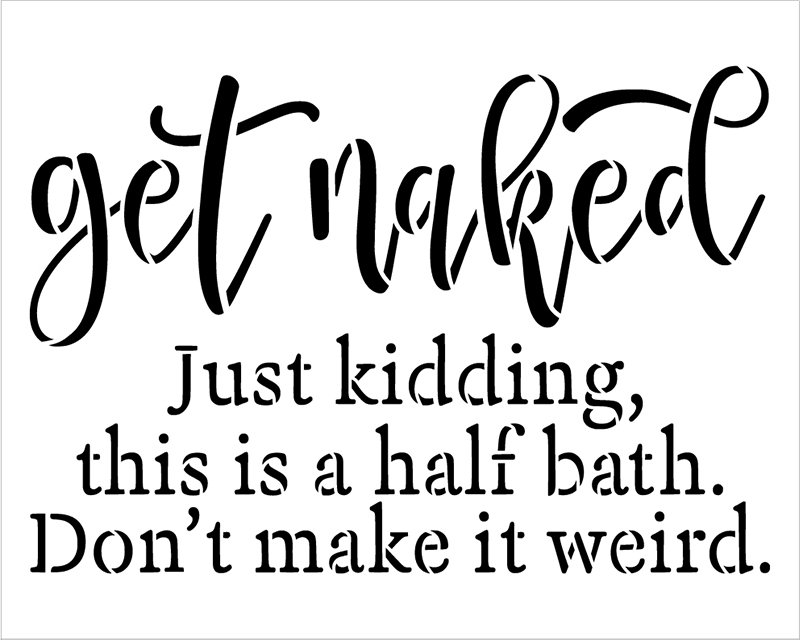 Get Naked - Just Kidding Stencil by StudioR12   DIY Cursive Script Bathroom Home Decor   Craft & Paint Funny Wood Sign Gift for Friends   Select Size