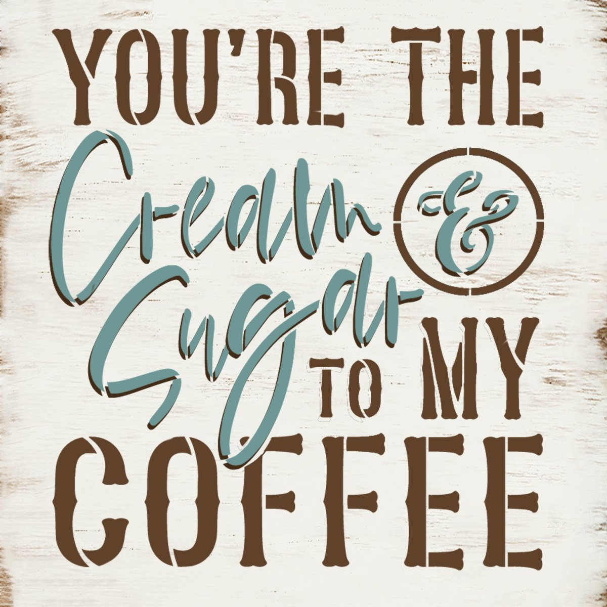 You are The Cream & Sugar to My Coffee Stencil by StudioR12 | DIY Farmhouse Script Kitchen & Home Decor | Paint Wood Sign | Select Size