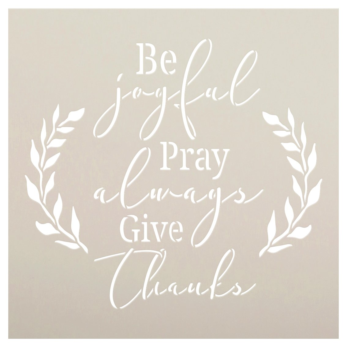 Be Joyful Pray Always Give Thanks Stencil by StudioR12 | Craft DIY Inspirational Home Decor | Paint Wood Sign | Reusable Mylar Template | Select Size