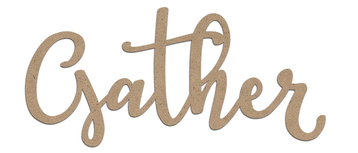 Gather Wood Embellishment | Farmhouse Script Word Cutout | EMBL387