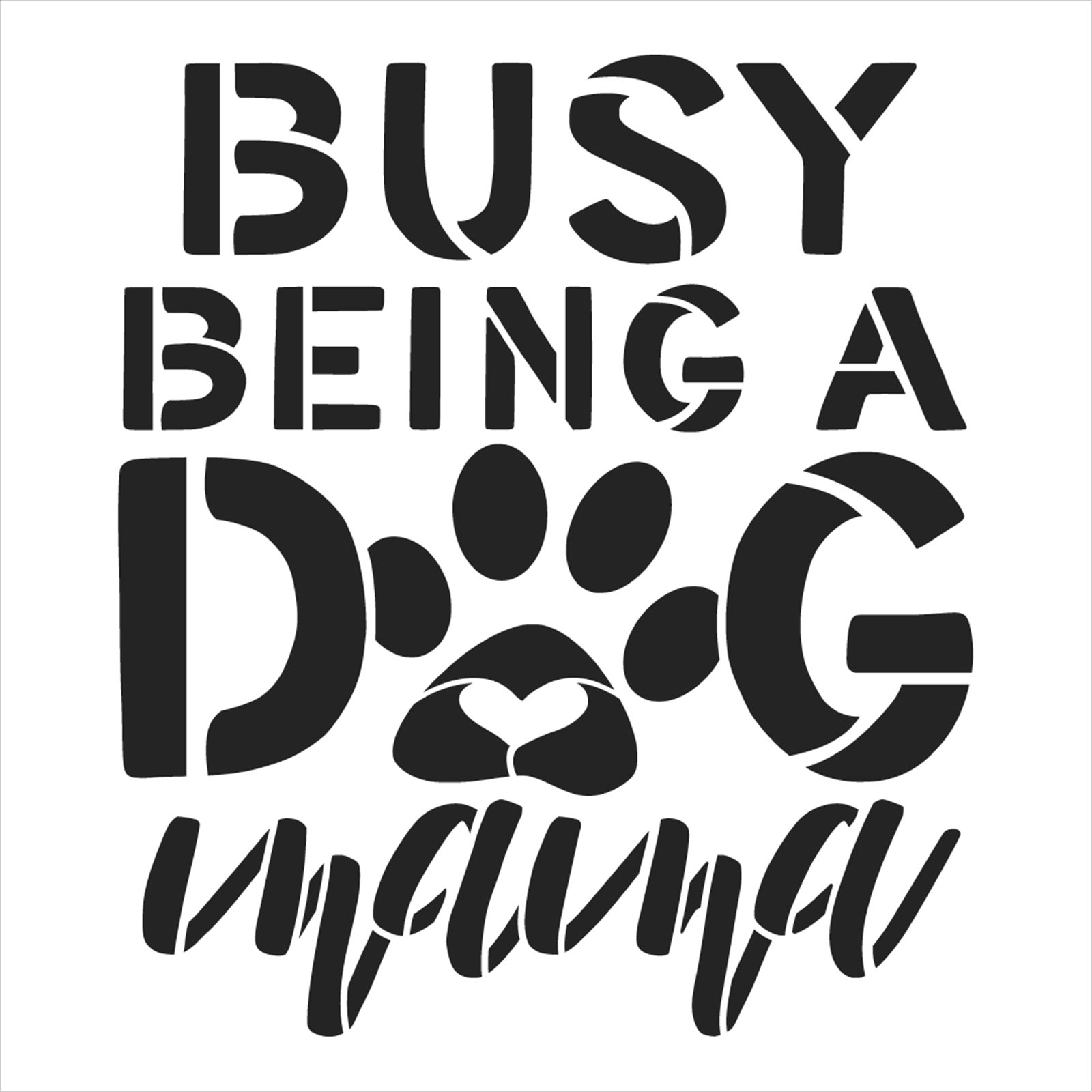 Busy Being a Dog Mom Stencil by StudioR12 | Craft DIY Animal Lover Home Decor | Paint Pawprint Heart Wood Sign | Reusable Mylar Template | Select Size