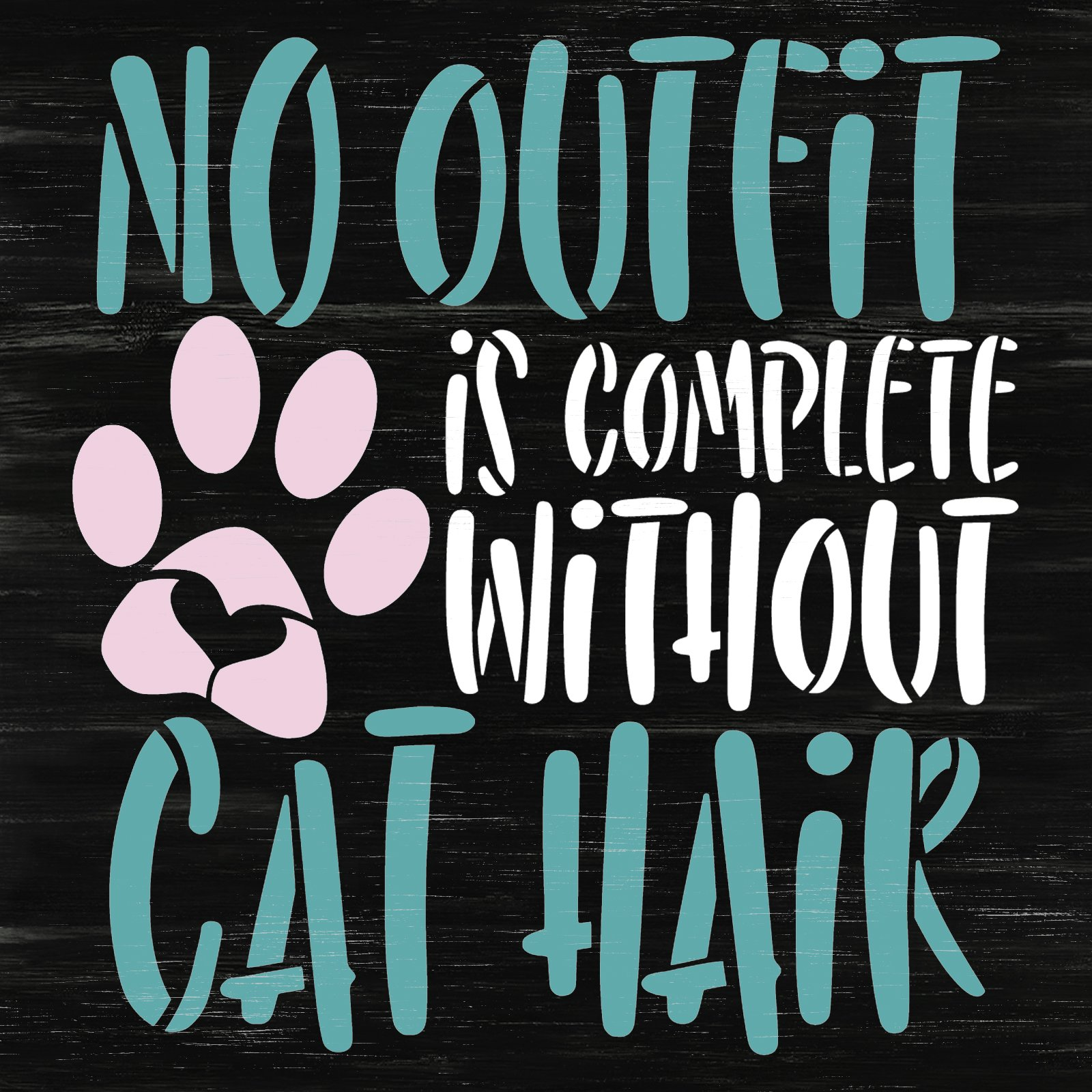 No Outfit Complete Without Cat Hair Stencil by StudioR12   Craft DIY Pawprint Heart Home Decor   Paint Wood Sign Reusable Template   Select Size