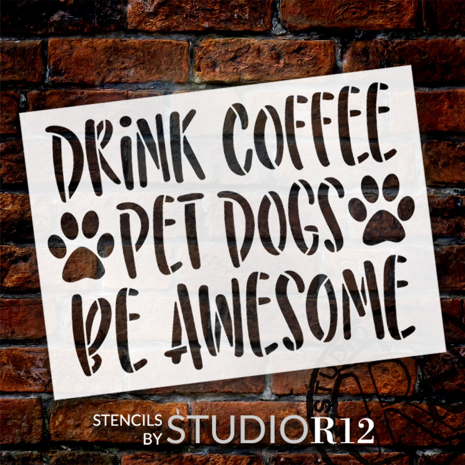 Drink Coffee Pet Dogs Be Awesome Stencil by StudioR12 | Craft DIY Pawprint Kitchen Home Decor | Paint Wood Sign Reusable Mylar Template | Select Size