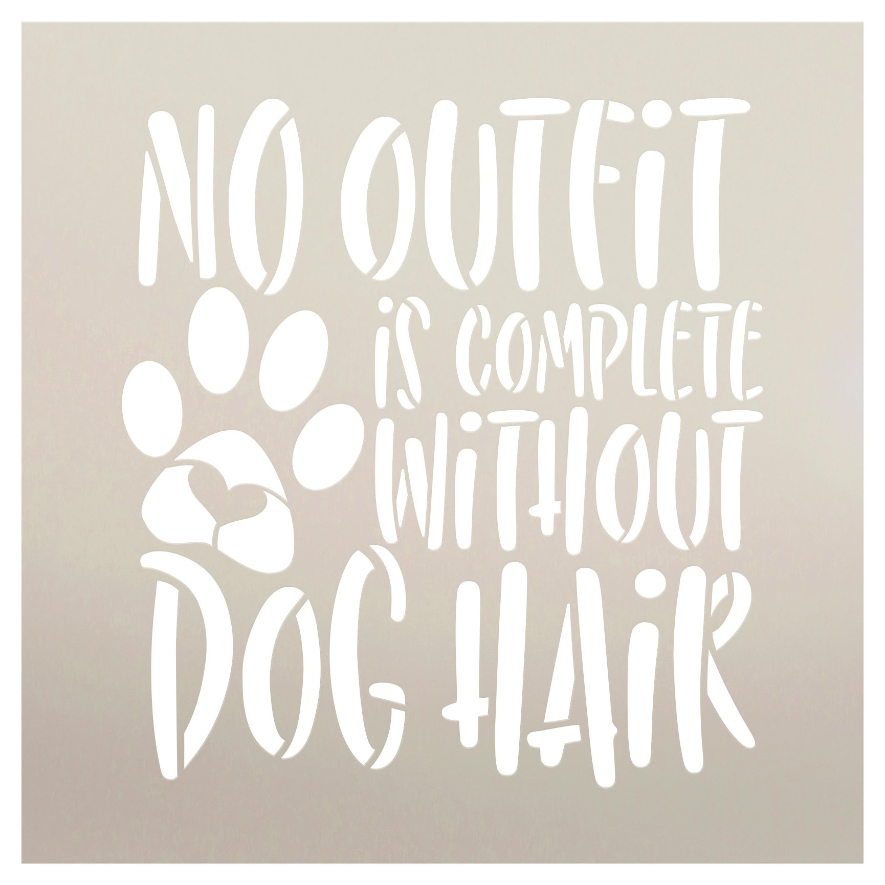 No Outfit Complete Without Dog Hair Stencil by StudioR12 | Craft DIY Pet Pawprint Home Decor | Paint Animal Lover Wood Sign | Reusable Mylar Template | Select Size