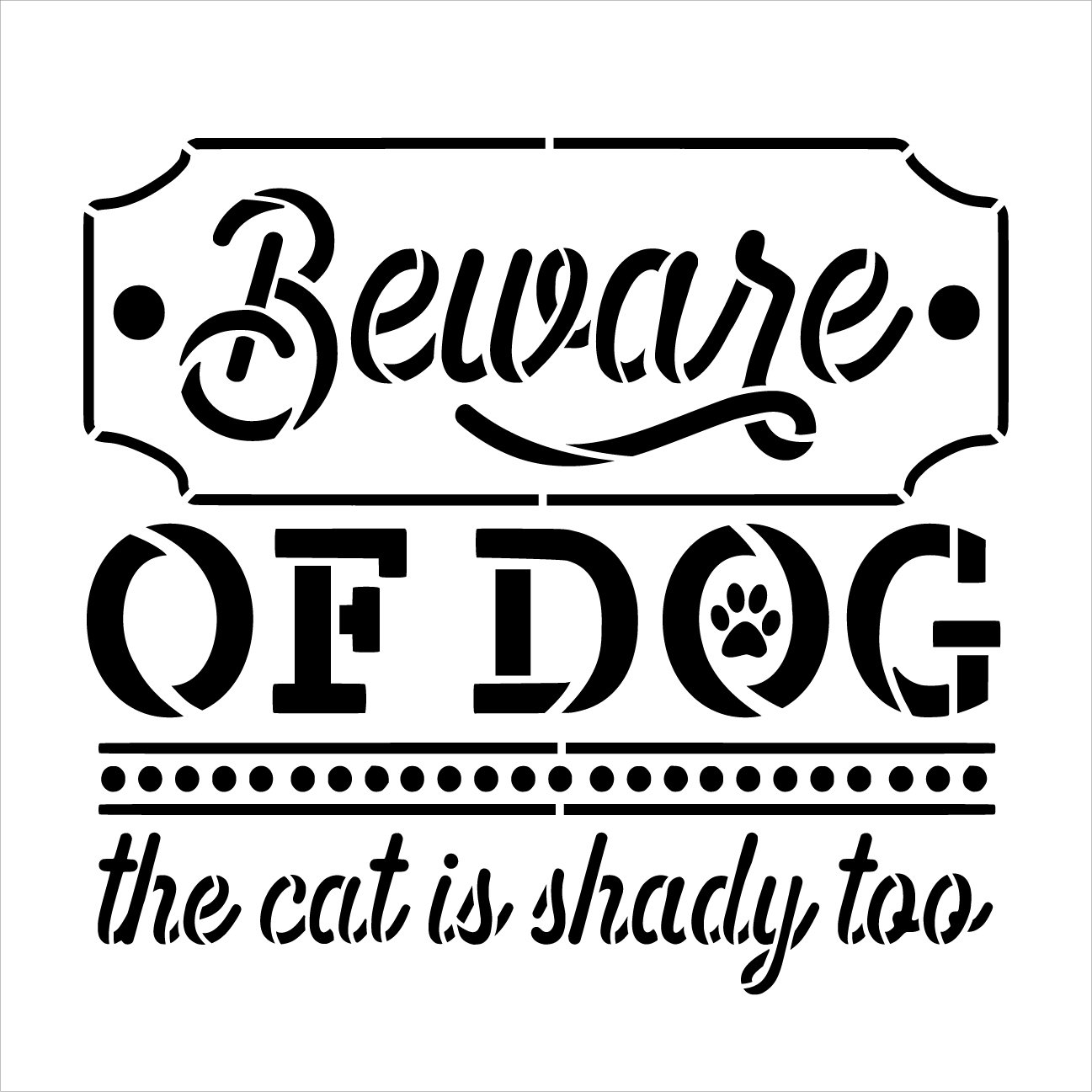 Beware of Dog - Cat is Shady Too Stencil by StudioR12 | Craft DIY Funny Pet Pawprint Home Decor | Paint Wood Sign | Reusable Mylar Template | Select Size