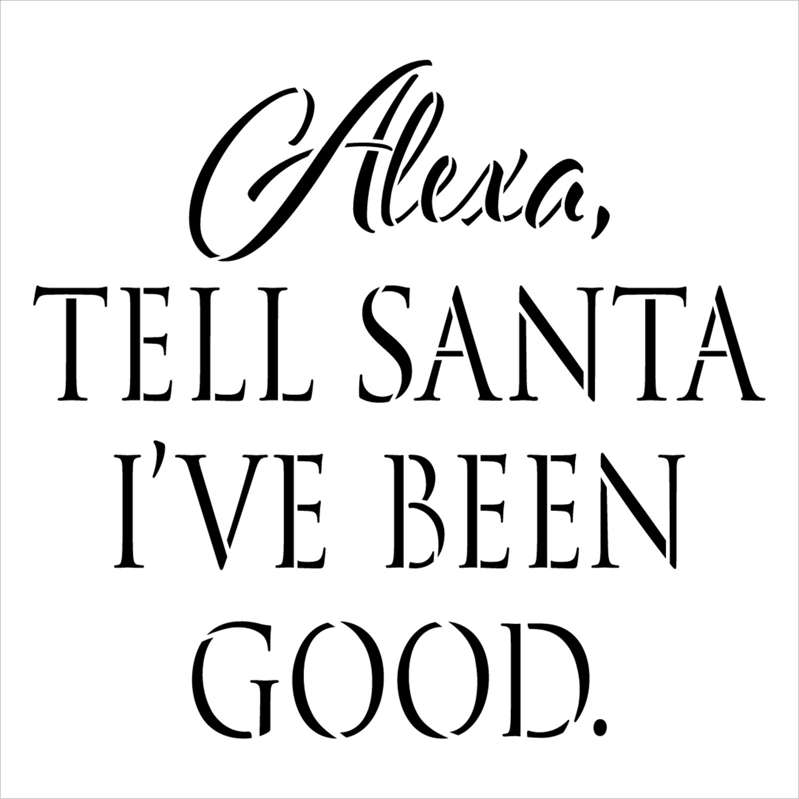 Alexa Tell Santa I've Been Good Stencil by StudioR12 | Craft DIY Christmas Holiday Home Decor | Paint Wood Sign Reusable Mylar Template | Select Size