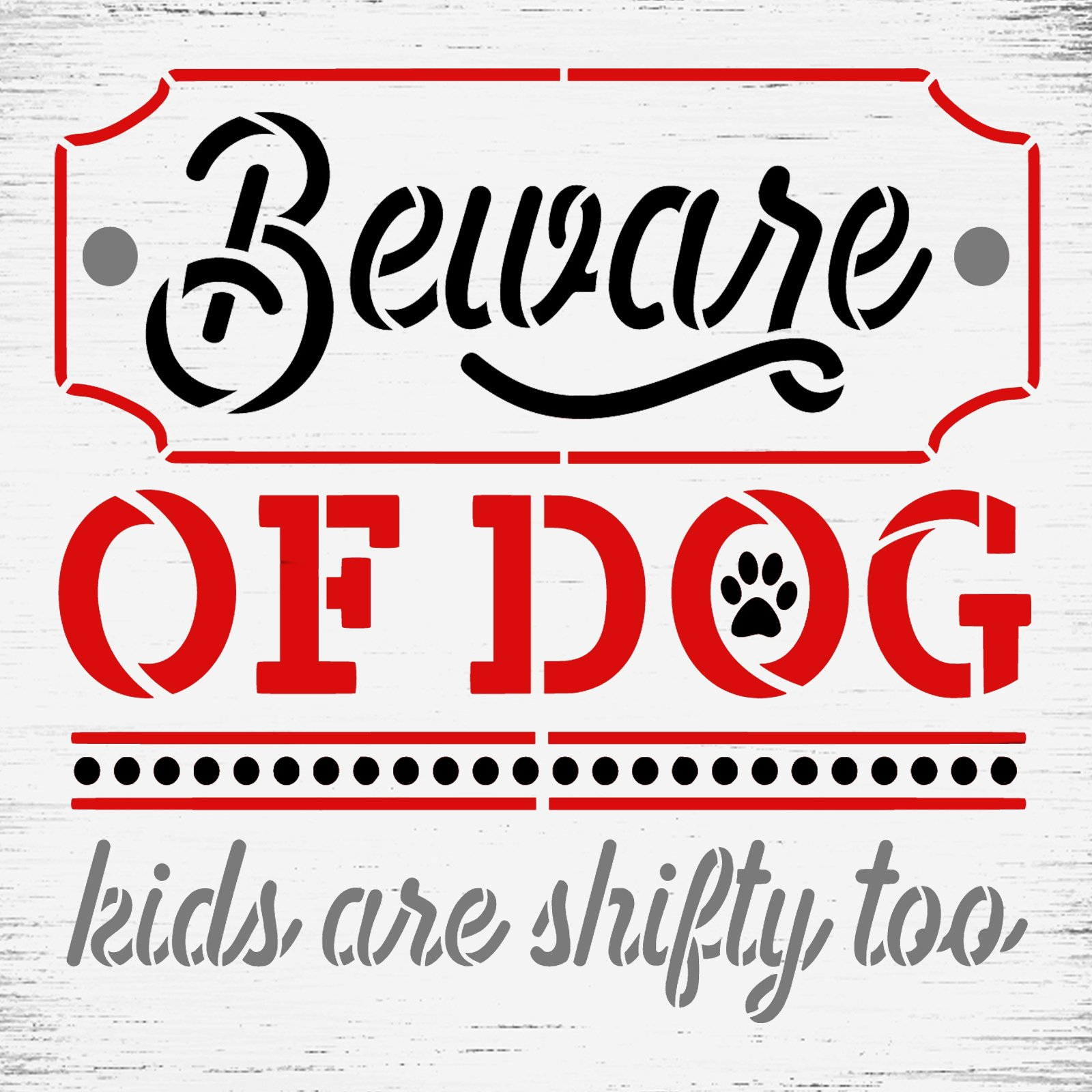 Beware of Dog - Kids Shifty Too Stencil by StudioR12 | Craft DIY Pet Pawprint Home Decor | Paint Wood Sign | Reusable Mylar Template | Select Size