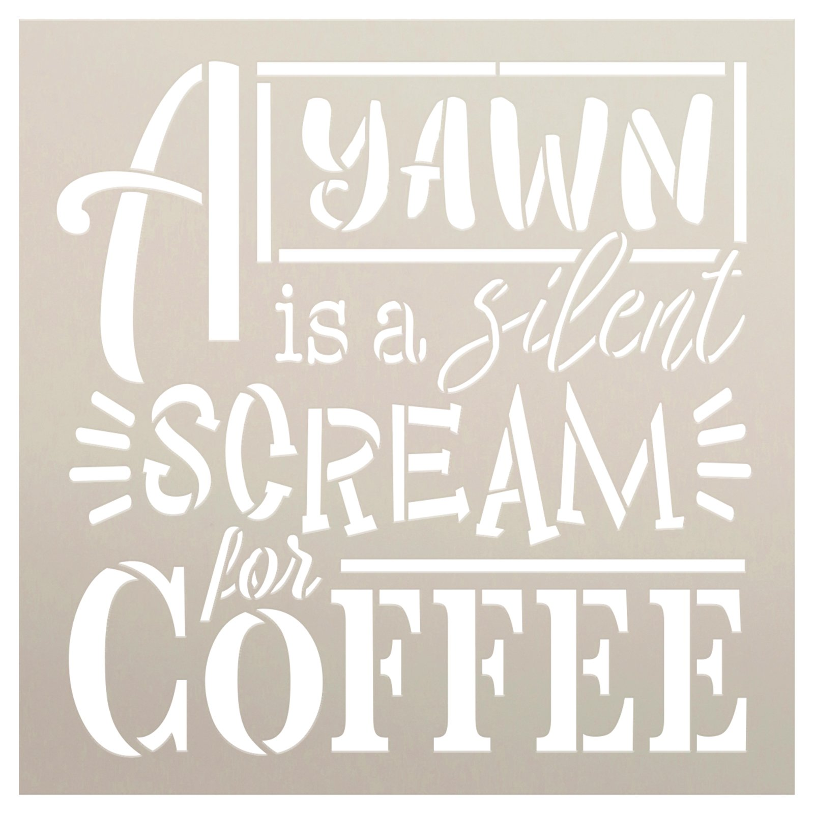 Yawn - Silent Scream for Coffee Stencil by StudioR12 | Craft DIY Kitchen Cafe Home Decor | Paint Wood Sign | Reusable Mylar Template | Select Size