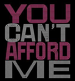 You Can't Afford Me (FUCHSIA Hot Pink) Rhinestone Transfer