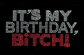 It's My Birthday BITCH ! Rhinestone Transfer Iron on