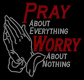 Pray about everything Worry about nothing (Large) Religious Rhinestone Transfer