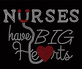 Nurses have big Hearts Rhinestone transfer iron on
