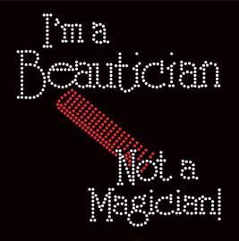 I'm a Beautician not a Magician Hair Rhinestone Transfer Iron on