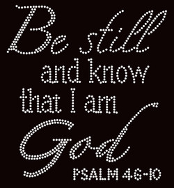Be Still and Know that I am God Psalm 46-10 Religious Rhinestone Transfer text