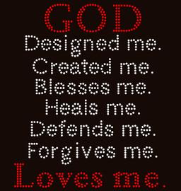 God Designed me created blesses heals defends forgives loves me religious Rhinestone Transfer