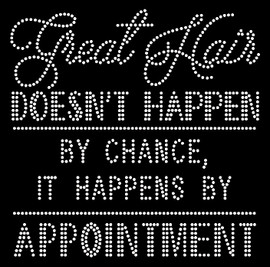 Great Hair does not happen by chance, appointment Rhinestone Transfer