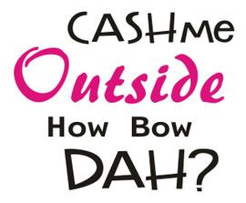 Cash Me Outside How Bow Dah - Custom Order Vinyl transfer (White & Red)