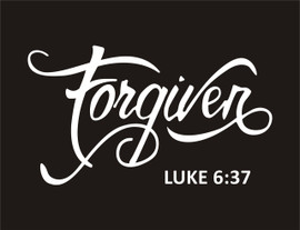 Forgiven Luke 6:37 (Text) Vinyl Transfer