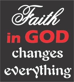 Faith in God Changes everything Vinyl Transfer (White & Red)