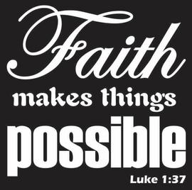 Faith makes things possible Luke 1:37 Vinyl Transfer (White)