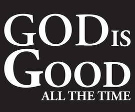God is Good all the time Vinyl Transfer ( 1 color White)