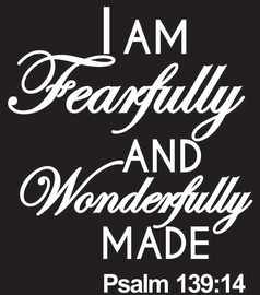 I am Fearfully and Wonderfully Made Psalm 139:14 Vinyl Transfer (White)