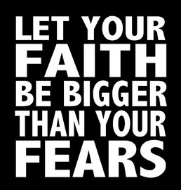 (Bold) Let your Faith be Bigger than your Fears Vinyl Transfer (White)