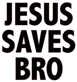Jesus Saves Bro Religious Vinyl Transfer
