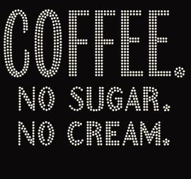 Coffee No Sugar No Cream Rhinestone Transfer