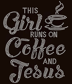 This Girl runs on Coffee and Jesus with cup Religious Rhinestone Transfer