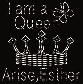 I am a Queen Crown Arise Esther - Custom Order Rhinestone transfer