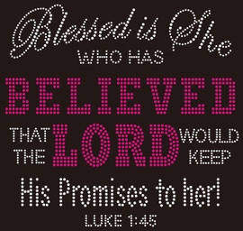 Blessed is She, who has Believed that the Lord would keep his promises to her! Luke 1:45 Rhinestone Transfer
