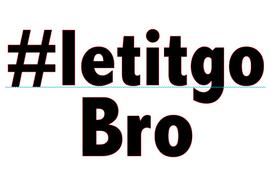 #letitgo BRO - vinyl Transfer