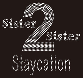 Sister 2 Sister Staycation - Custom Rhinestone Transfer
