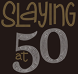 Slaying at 50 custom Rhinestone Transfer